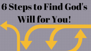 """6 Steps to Find God's Will for Your life"""